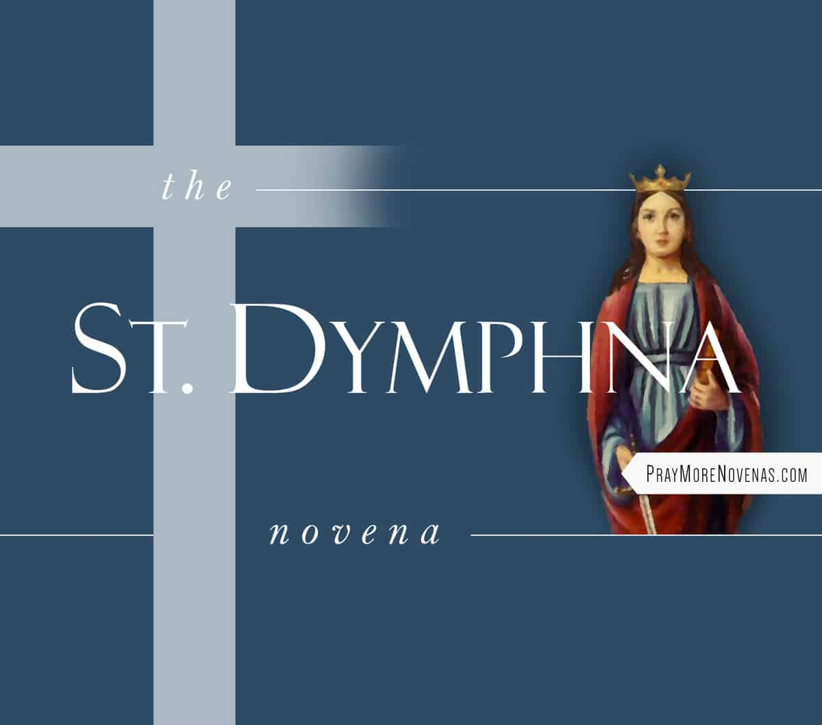 St. Dymphna Novena - Pray More Novenas - Novena Prayers ...