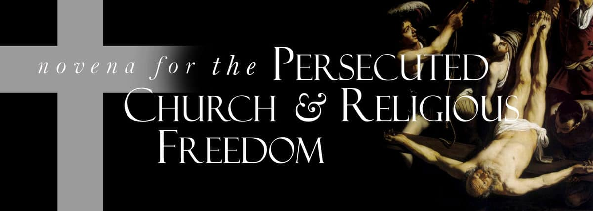 Join in praying the Novena for the Persecuted Church & Religious Freedom