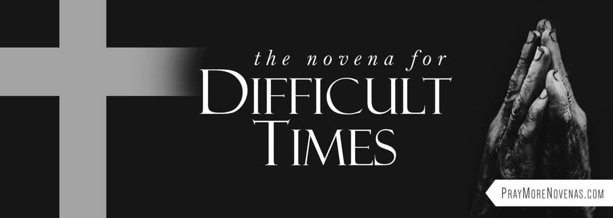 Join in praying the The Novena for Difficult Times